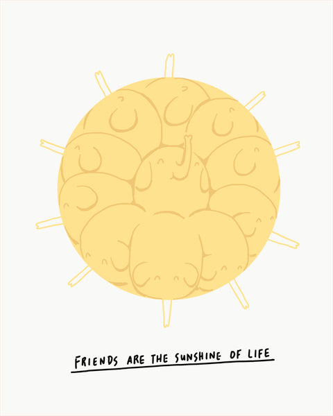 Friends are the sunshine of life - Art print