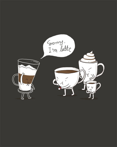 Sorry I'm Latte - Art print
