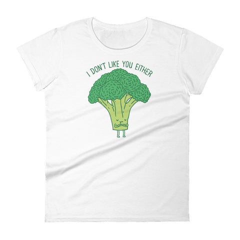 Broccoli don't like you either - Women's short sleeve t-shirt