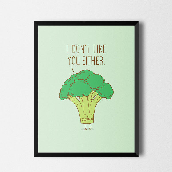 Broccoli don't like you either - Art print