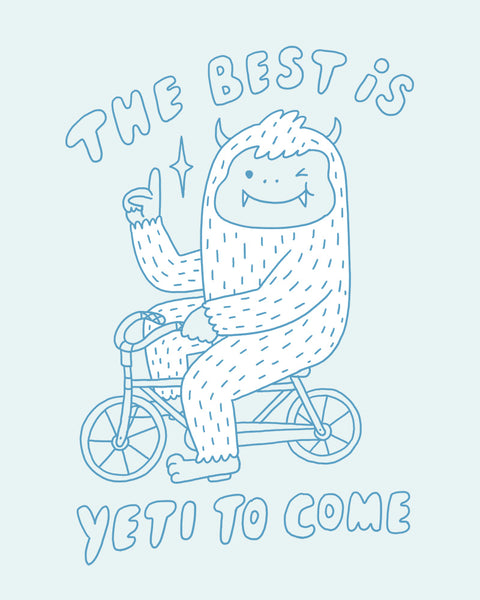 The best is Yeti to come - Art Print