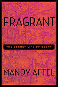 Fragrant: The Secret Life of Scent (paperback)