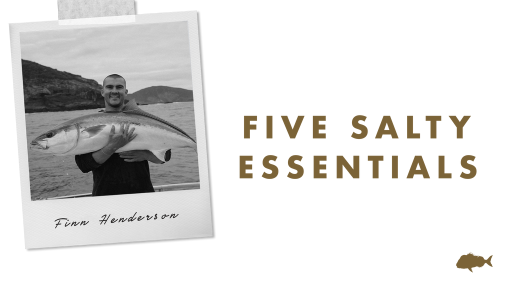FIVE SALTY ESSENTIALS WITH: FINN HENDERSON, DECK HAND & JAF ANGLER