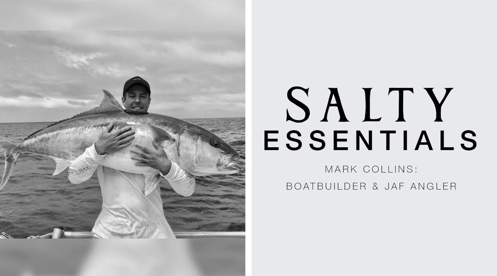 FIVE SALTY ESSENTIALS WITH: MARK COLLINS - BOATBUILDER & JAF ANGLER