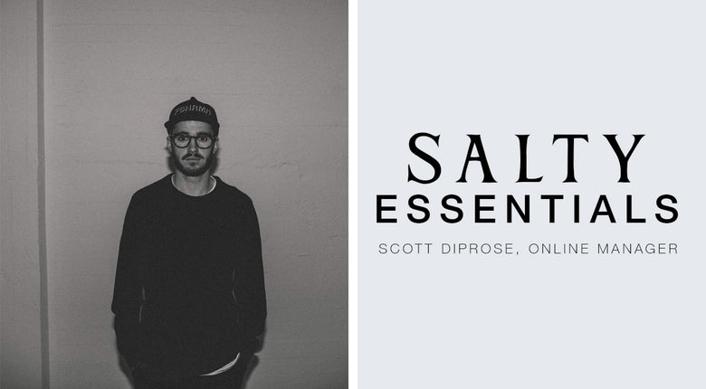 FIVE SALTY ESSENTIALS WITH: SCOTT DIPROSE, ONLINE MANAGER