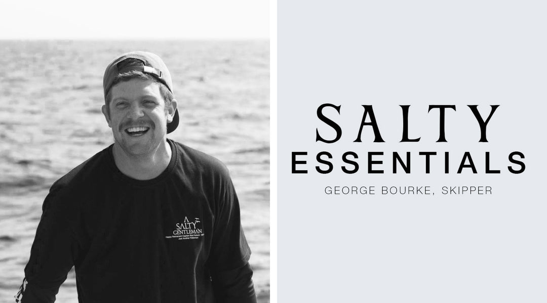 FIVE SALTY ESSENTIALS WITH: GEORGE BOURKE, SKIPPER