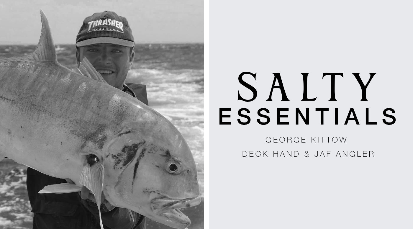 FIVE SALTY ESSENTIALS WITH: GEORGE KITTOW - DECK HAND & J.A.F ANGLER
