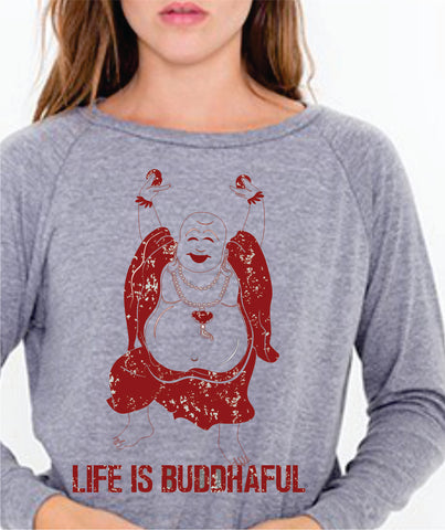 Life Is Buddhaful  light weight raglan