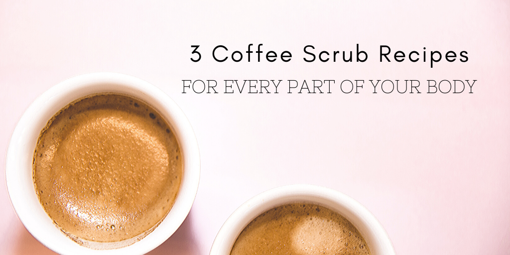3 Coffee Scrub Recipes For Every Part Of Your Body