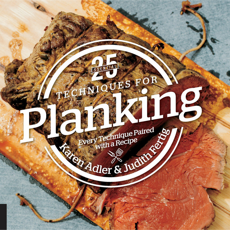 25 Essential Techniques for Planking by Karen Adler & Judith Fertig - The Kansas City BBQ Store