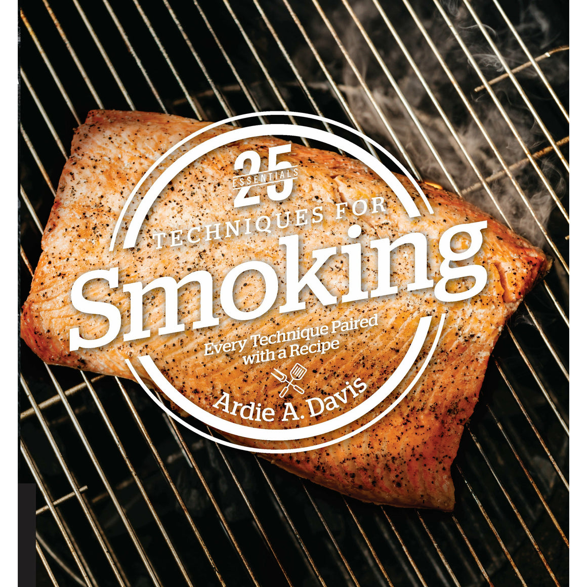 25 Essential Techniques for Smoking by Ardie Davis - The Kansas City BBQ Store
