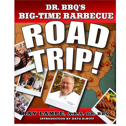 Dr. BBQ's Big-Time Barbecue Road Trip by Ray Lampe