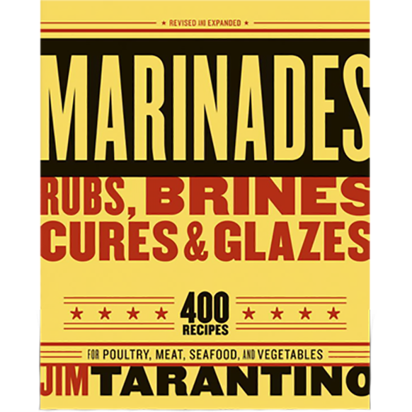 Marinades, Rubs, Brines, Cures & Glaze by Jim Tarantino