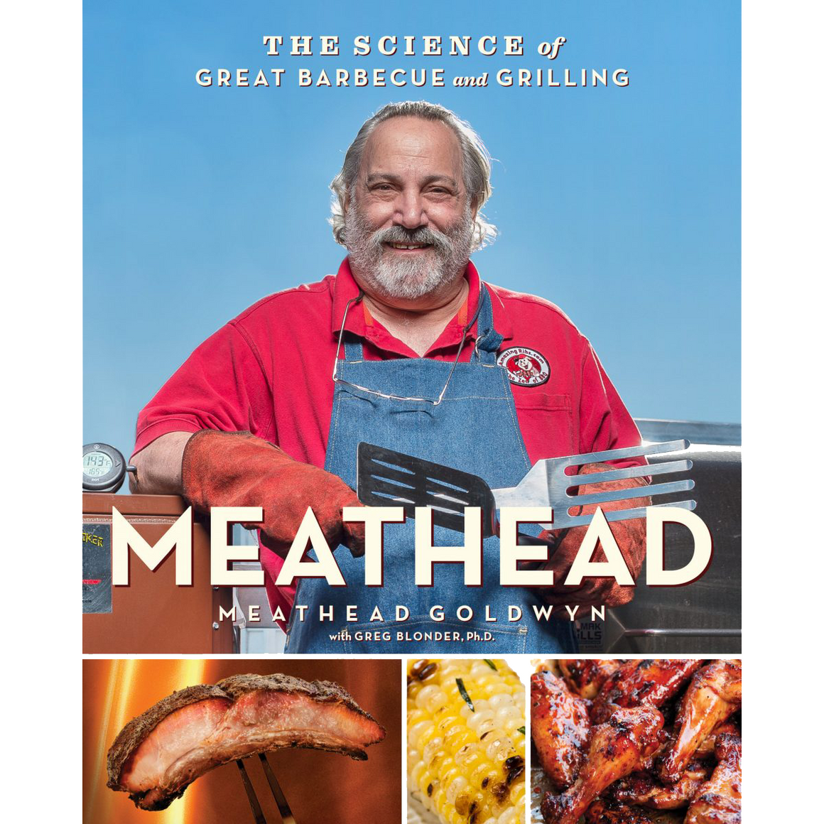Meathead: The Science of Great Barbecue and Grilling by Meathead Goldwyn with Greg Blonder, Ph.D.