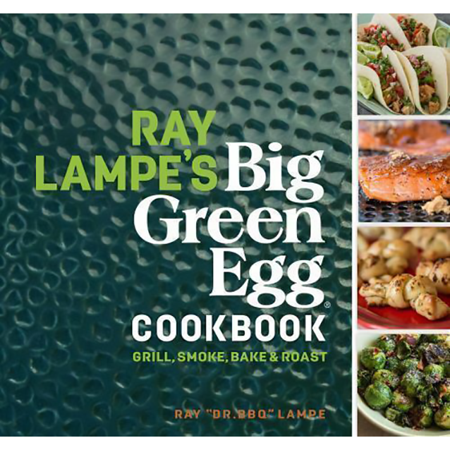 Ray Lampe's Big Green Egg Cookbook: Grill, Smoke, Bake & Roast by Ray Lampe - The Kansas City BBQ Store