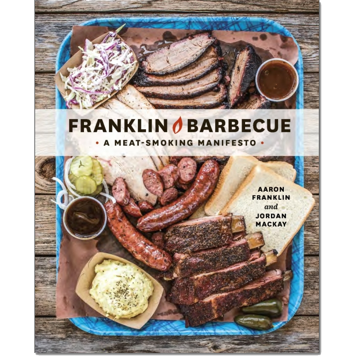 Franklin Barbecue: A Meat-Smoking Manifesto by Aaron Franklin & Jordan Mackay
