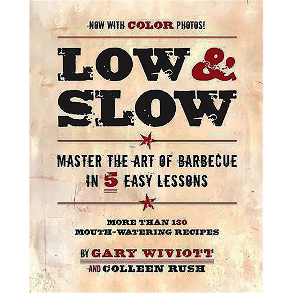 Low & Slow: Master the Art of Barbecue in 5 Easy Lessons  by Gary Wiviott with Colleen Rush