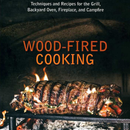 Wood-Fired Cooking: Techniques and Recipes for the Grill, Backyard Oven, Fireplace, and Campfire - The Kansas City BBQ Store