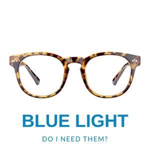 Do I need Blue Light Glasses?