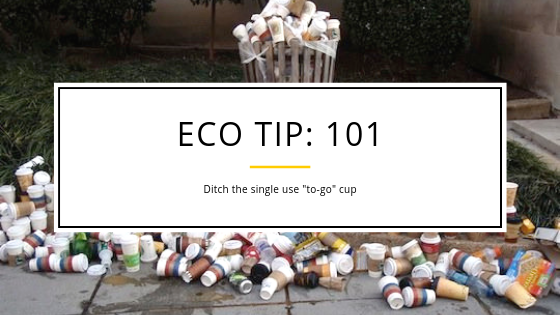 "Eco Tip 101: Ditch the single use 'to-go"" cup"