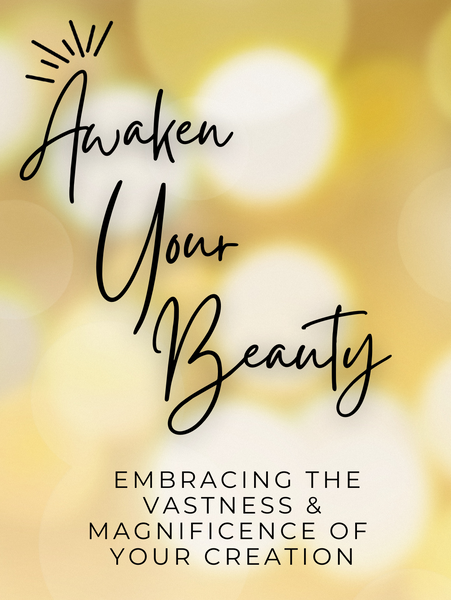Awaken Your Beauty: Embracing the Vastness & Magnificence of Your Creation