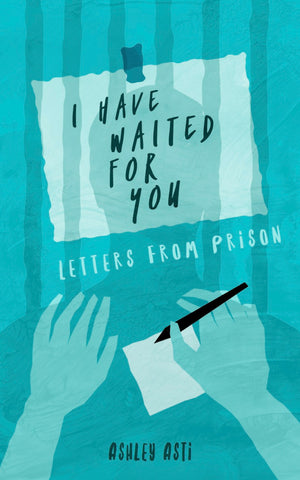 I Have Waited for You: Letters from Prison