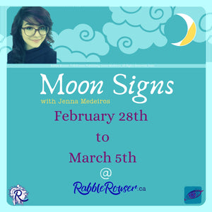 Moon Signs with Jenna Medeiros: February 28th to March 5th, 2020.