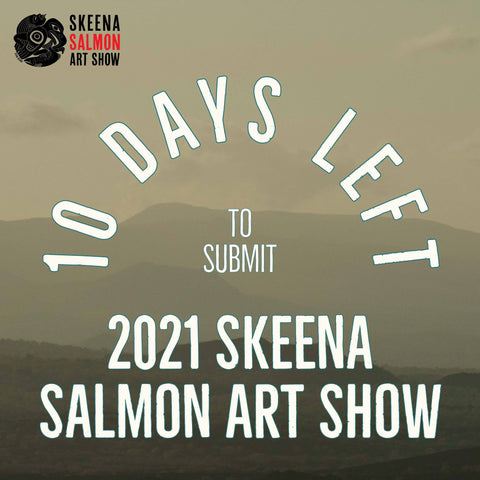 The 2021 Skeena Salmon Art Show Reminder Image to Submit Proposals for the Art Show.