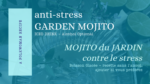 """The background is an image of a lemon hand-juicer and limes has ontop of it a teal background. The left side there is a light teal or aqua coloured box with the words """"A FolkWoman Recipe"""" the content copy reads: anti-stress GARDEN MOJITO ICED DRINK - Alcohol Optional, and is also in French: MOJITO du JARDIN contre le stress  Boisson Glacée - recette sans l'alcool, ajouter si vous préférez."""