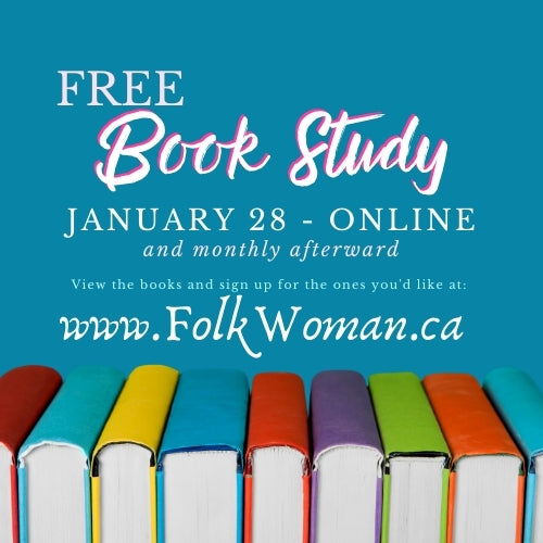 Free Book Study January 28th online and monthly afterward, view the books and sign up for the ones you'd like at folkwoman.ca