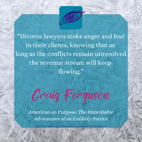 """Divorce lawyers stoke anger and fear in their clients, knowing that as  long as the conflicts remain unresolved the revenue stream will keep  flowing."" A quote by Craig Ferguson, from his book American on Purpose: The Improbable Adventures of an Unlikely Patriot"