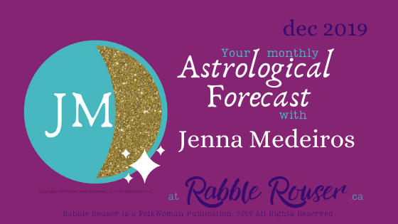 Banner Image for the monthly Astrological Forecast with Jenna Medeiros, at rabblerouser.ca. Rabble Rouser is a FolkWoman Publication. 2019 All Rights Reserved.