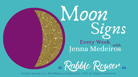 Moon Signs Every Week with Jenna Medeiros at RabbleRouser.ca