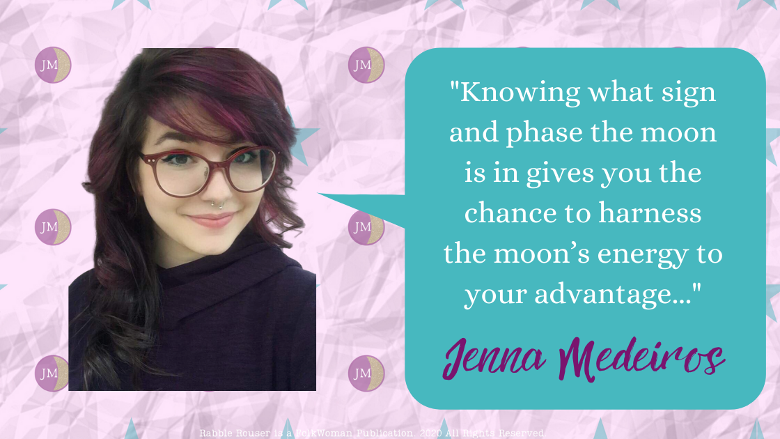 Quote from Jenna Medeiros: Knowing what sign and phase the moon is in gives you the chance to harness the moon's energy to your advantage.