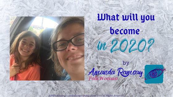 What will you become in 2020? by Amanda Ramsay, FolWoman