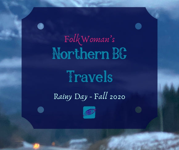 Northern BC Travels: Rainy Day - Fall 2020