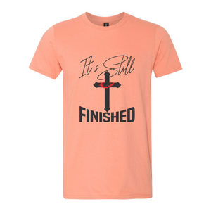 It's Still Finished T-Shirt