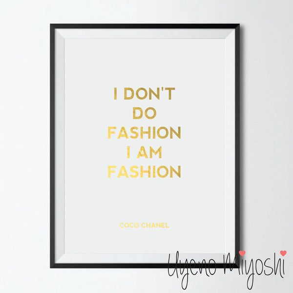 Coco Chanel Quote - I Don't Do Fashion I am Fashion