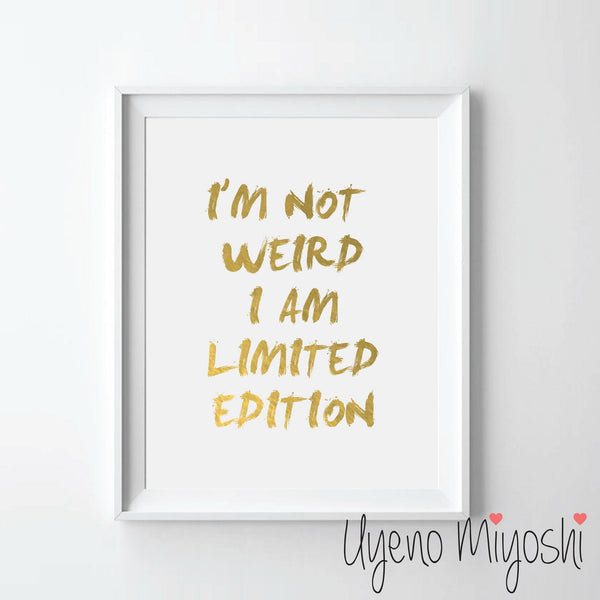 I am not Weird I am Limited Edition