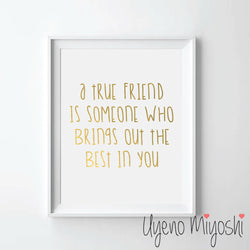 A True Friend is Someone Who Brings Out the Best in You