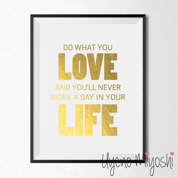 Do What You Love and You Will Never Work a Day in Your Life