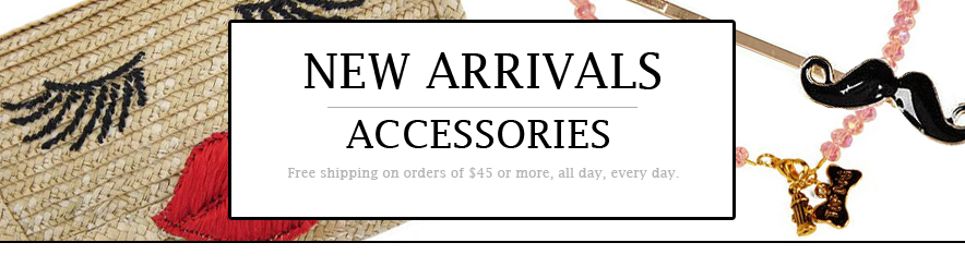 ACCESSORIES: NEW ARRIVALS