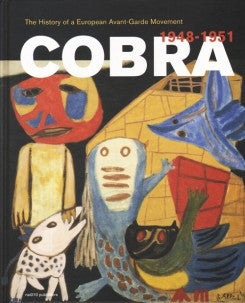 Cobra The History Of A European Avant-garde Movement 1948-1951