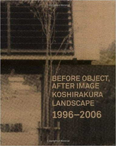 Before Object, After Image : Koshikura Landscape 1996-2006