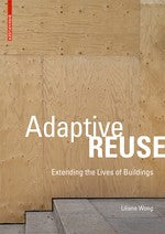 Adaptive Reuse : Extending the Lives of Buildings