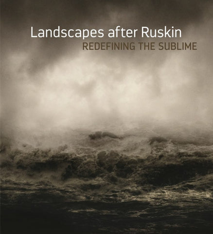 Landscape after Ruskin : Redefining the Sublime