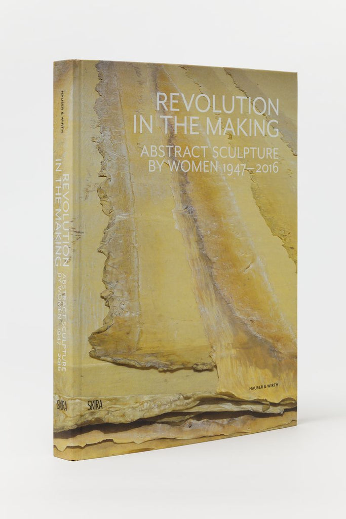 Revolution in the Making : Abstract Sculpture by Women 1947 - 2016