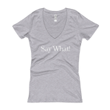 Say What!  V-Neck T-shirt