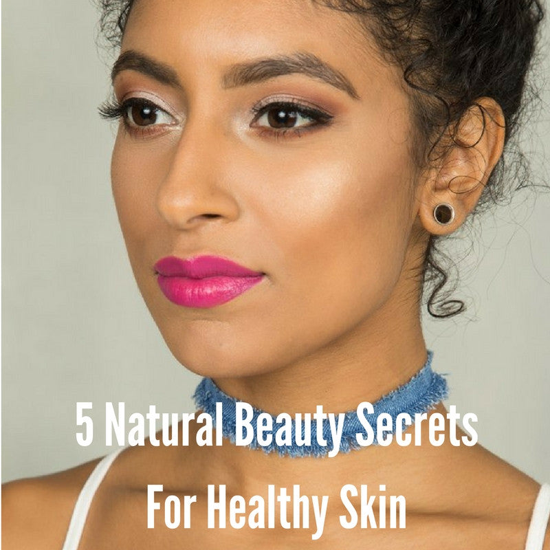 5 Natural Beauty Secrets For Healthy Skin