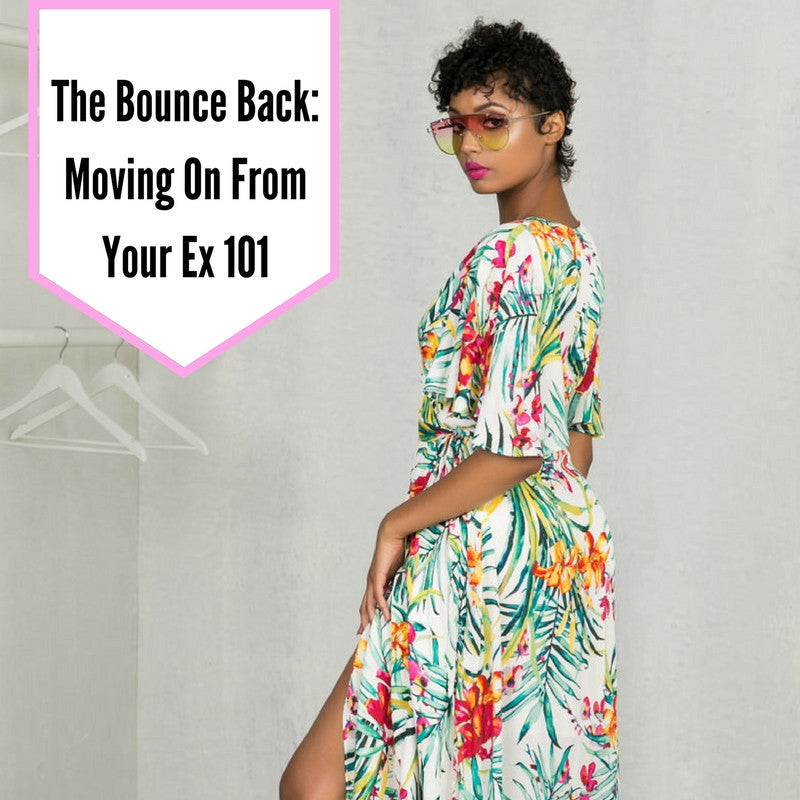 The Bounce Back: Moving On From Your Ex 101